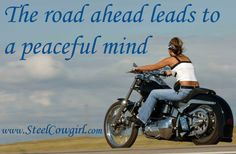 The road ahead leads to a peacful mind ~ Steel Cowgirl