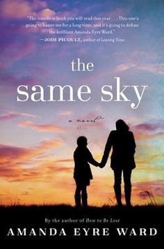The Same Sky by Amanda Eyre Ward. Fiction | Contemporary