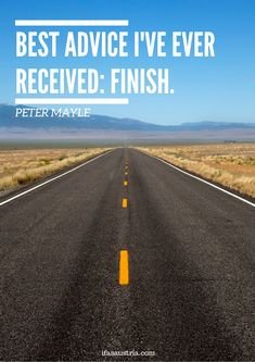 """""""Best advice I've ever received: Finish"""" Peter Mayle ifasaustria.com Quotes Best Advice Ever, Good Advice, Country Roads, It Is Finished, How To Get, Feelings, Quotes, Qoutes, Quotations"""