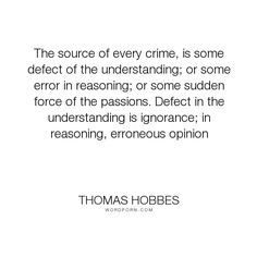 the condition of man is a condition of war of everyone against  thomas hobbes the source of every crime is some defect of the understanding