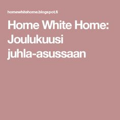 Home White Home: Joulukuusi juhla-asussaan