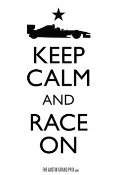Keep calm and race on...Austin F1 Texas Twenty Twelve! #F1_Monaco_GP Packages ~ http://VIPsAccess.com/luxury/hotel/tickets-package/monaco-grand-prix-reservation.html