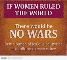 If Women Ruled The World..