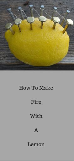How to make fire with a lemon. Great info by North Survival http://vid.staged.com/Gsdt
