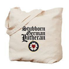 Show your Stubborn German Lutheran pride with this tote bag.