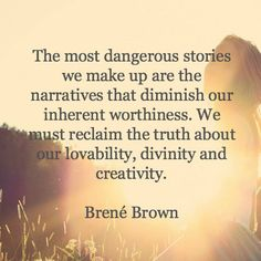 The most dangerous stories we make up are the narratives that diminish our inherent worthiness. We must reclaim the truth about our loveability, divinity, and creativity. Great Quotes, Quotes To Live By, Change Quotes, Berne Brown, Motivational Quotes, Inspirational Quotes, Quotes Quotes, Work Quotes, Quotes Motivation