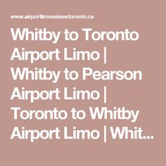Whitby to Toronto Airport Limo | Whitby to Pearson Airport Limo | Toronto to Whitby Airport Limo | Whitby Corporate Limousine Service