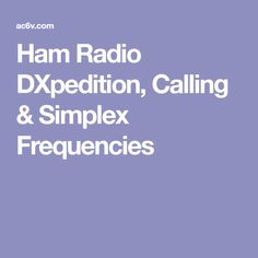 Ham Radio DXpedition, Calling & Simplex Frequencies
