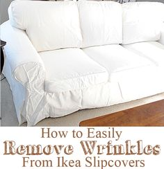 How to Easily Remove Wrinkles from Ikea Slipcovers Recently I picked up a new Slipcover for my Ikea Ektorp Sofa. I know I'm not the only one that has this sofa, since I've seen it many times all over blogland and Pinterest too. The sofa is well priced, goes with everything, can be changed out …