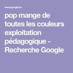 pop mange de toutes les couleurs exploitation pédagogique - Recherche Google