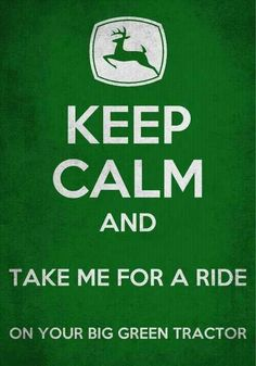 Take me for a ride on your big Green Tractor -Jason aldean Keep Calm Posters, Keep Calm Quotes, Quotes To Live By, Thats The Way, That Way, Just For You, Country Girls, Country Music, Country Living