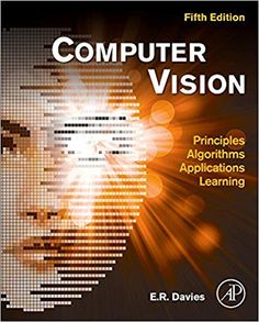Buy Computer Vision: Principles, Algorithms, Applications, Learning by E. Davies and Read this Book on Kobo's Free Apps. Discover Kobo's Vast Collection of Ebooks and Audiobooks Today - Over 4 Million Titles! Computer Vision, Buy Computer, Computer Technology, Machine Vision, Image Processing, Online Business, Fun Facts, Books To Read, This Book