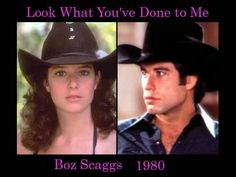 1980 - 'Look What You've Done to Me' - Boz Scaggs - included on the movie soundtrack from Urban Cowboy