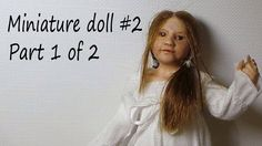 Miniature Doll #2 - Girl In Night Gown Pt. 1 - Polymer Clay Tutorial/Tim...
