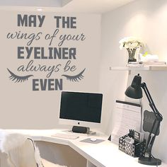 May The Wings Of Your Eyeliner Always Be Even Quote Wall Sticker Available From Vunk Wall Stickers http://www.vunk.co.uk/all-wall-stickers/may-the-wings-of-your-eyeliner-always-be-even-quote-wall-sticker.html