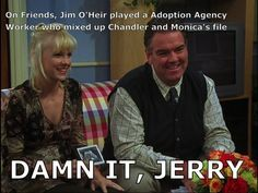 """DAMN IT, JERRY. 