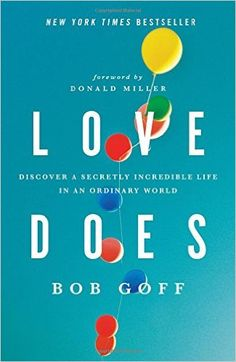 Love Does: Discover a Secretly Incredible Life in an Ordinary World: Bob Goff, Donald Miller: 0884200612511: Amazon.com: Books