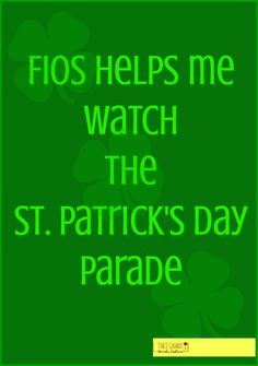 FiOS helps me watch the St. Patrick's Day Parade. It's a NYC tradition that lasts from 11am until close to 5pm. I'll stream it online.  via @novsunflower