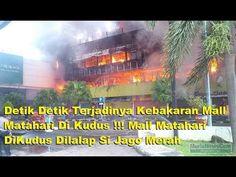 Detik Detik Terjadinya Kebakaran Mall Matahari DiKudus ! Mall Matahari D...