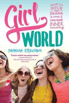 Girl World: How to Ditch the Drama and Find Your Inner Amazing