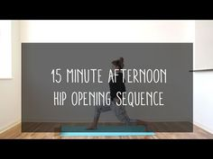 15min afternoon hip opening sequence - YouTube- good for after work or a long day of sitting
