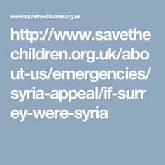 http://www.savethechildren.org.uk/about-us/emergencies/syria-appeal/if-surrey-were-syria