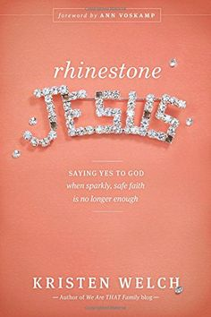 Rhinestone Jesus: Saying Yes to God When Sparkly, Safe Faith Is No Longer Enough by Kristen Welch