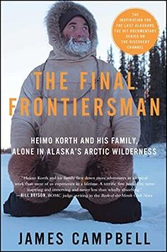 Free Kindle The Final Frontiersman: Heimo Korth and His Family, Alone in Alaska's Arctic Wilderness, Author James Campbell Got Books, I Love Books, Books To Read, James Campbell, Thing 1, Free Pdf Books, Book Launch, Book Of Life, Book Photography