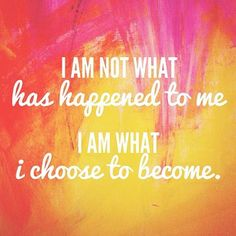 """""""I am not what has happened to me, I am what I choose to become."""" Motivation Monday Quote"""