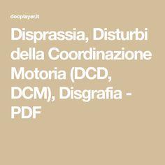 Disprassia, Disturbi della Coordinazione Motoria (DCD, DCM), Disgrafia - PDF