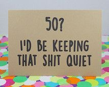 Funny 50th Birthday Card. 50? I'd be keeping that shit quiet. Handmade.