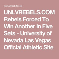 UNLVREBELS.COM Rebels Forced To Win Another In Five Sets - University of Nevada Las Vegas Official Athletic Site