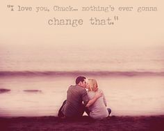 """I Love You, Chuck... Nothing's ever going to change that."""