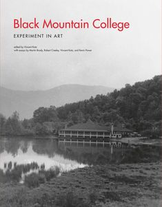 Black Mountain College: Experiment in Art, edited by Vincent Katz with texts by Martin Brody, Robert Creely, Vincent Katz, and Kevin Power