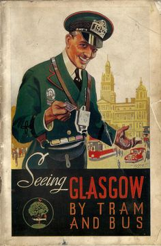 Seeing Glasgow by Tram and Bus - official guide issued by Glasgow Corporation Transport. Grandpa worked as a Glasgow Corporation tram driver after leaving the army in He later transferred to his trade of brass finishing, also with Glasgow Corporation. Posters Uk, Railway Posters, Poster Prints, Vintage Advertisements, Vintage Ads, Bus Art, Retro, Tourism Poster, The Second City
