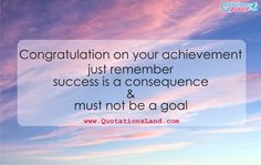 Congratulation on your achievement. just remember, success is a consequence and must not be a goal.