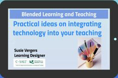 Blended Learning: Practical ideas for educators on integrating technology into teaching practice PREZI: A University of the Sunshine Coast L&T Seminar - by Susie Vergers, Learning Designer, presented 25/3/14