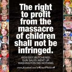 We get tens of millions from the gun manufactures and millions more from the money they funnel through the NRA so why should we republicans even consider reasonable background checks or limit the number of guns purchased per year. It's just not good business for us.