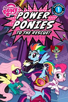 My Little Pony: Power Ponies to the Rescue! (Passport to Reading Level 1) by Magnolia Belle http://www.amazon.com/dp/0316410853/ref=cm_sw_r_pi_dp_xBcdwb0ZD6C6W