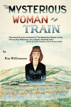 The Mysterious Woman on the Train by Kay Williamson