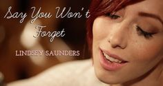 Say You Won't Forget - Music and Lyrics by Lindsey Saunders
