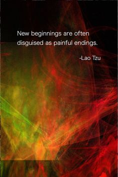 "Lao Tzu Quote ""New beginnings are often disguised as painful endings."" - Lao Tzu Quote ""New beginnings are often disguised as painful endings. Buddhist Quotes, Spiritual Quotes, Positive Quotes, Motivational Quotes, Inspirational Quotes, Uplifting Quotes, Strong Quotes, Enlightenment Quotes, Profound Quotes"