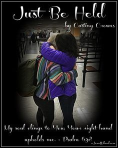 """Click to listen to """"Just Be Held"""" by Casting Crowns and read how God holds us when we stop fighting and surrender to Him. (www.JeanWilund.com)"""