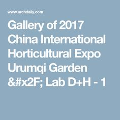 Gallery of 2017 China International Horticultural Expo Urumqi Garden / Lab D+H  - 1
