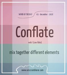 Todays #WordOfTheDay is: Conflate  Synonyms for this word are: #combine, #mix, #fuse, #blend, #merge and #unite