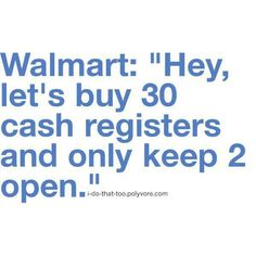EVERY.TIME.....I hate walmart!