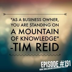 #timreid #business #marketingquotes #marketing #knowledge #mountain Listen in to Episode #191 – Voice of Apple's Siri, Karen Jacobsen, talks personal branding and how to overcome fear in business. - See more at: http://smallbusinessbigmarketing.com/marketing-podcast-191/#sthash.tH8LMTE7.dpuf