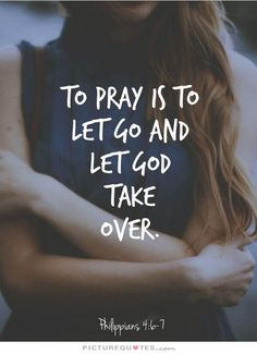 To pray is to let go and let God take over. Picture Quote #1