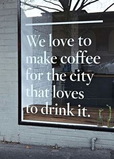 """""""We love to make coffee for the city that loves to drink it"""" ~ in the window of Market-Lane Coffee Cafe in Melbourne, Australia Coffee Shop Design, Cafe Design, Store Design, Interior Design, Truck Design, Restaurant Design, Restaurant Bar, Mundo Marketing, Cafe Central"""