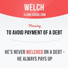 """""""Welch"""" means to avoid payment of a debt. Example: He's never welched on a debt - he always pays up. #slang #saying #sayings #phrase #phrases #expression #expressions #english #englishlanguage #learnenglish #studyenglish #language #vocabulary #dictionary #grammar #efl #esl #tesl #tefl #toefl #ielts #toeic #englishlearning #welch #payment"""